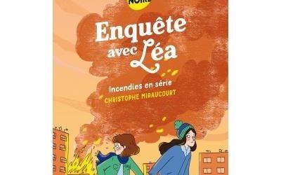 Enquête avec Léa – : Incendies en série