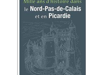 Mille ans d'histoire dans le Nord et en Picardie