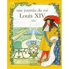 Une journee du roi louis  XIV