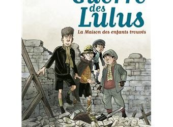 La guerre des Lulus – Tome 1 : 1914, la maison des enfants trouvés