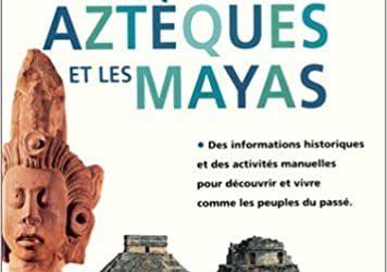 Les Aztèques et les Mayas