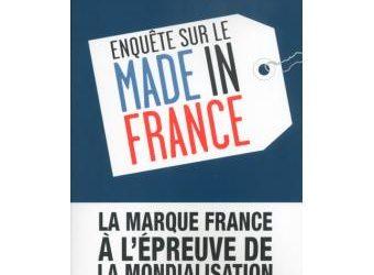Enquête sur le made in France – La marque France à l'épreuve de la mondialisation